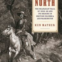 "Review of Ken Mather's ""Trail North: The Okanagan Trail of 1858..."""